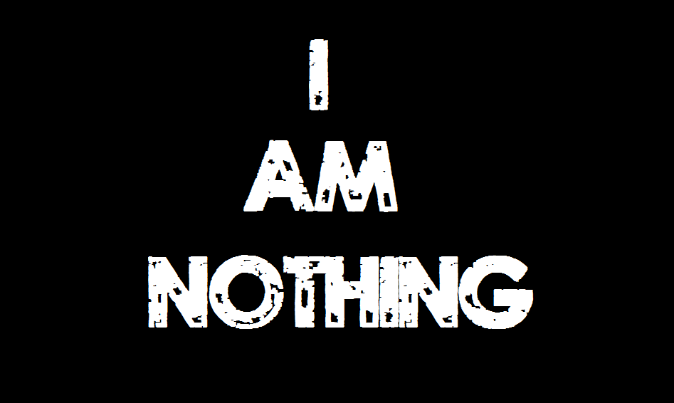 i am nothing (false!!)
