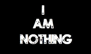 I am nothing