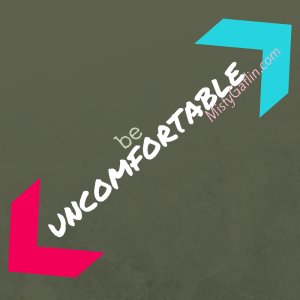 Be Uncomfortable