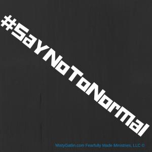 #SayNoToNormal